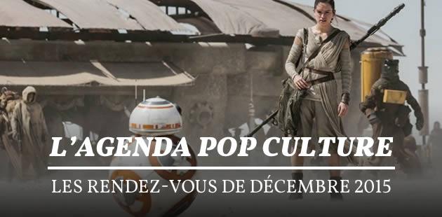 L'agenda pop culture : les rendez-vous de décembre 2015