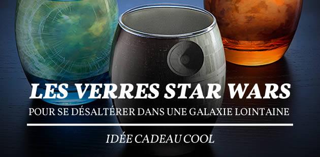 Les verres Star Wars, pour se désaltérer dans une galaxie très très lointaine — Idée cadeau cool