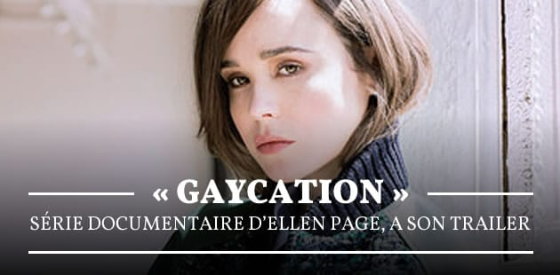 « Gaycation », série documentaire d'Ellen Page, a son trailer