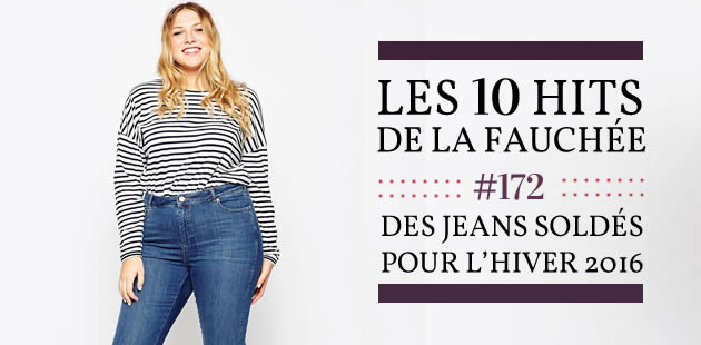 Des jeans soldés pour l'hiver 2016 — Les 10 Hits de la Fauchée #172