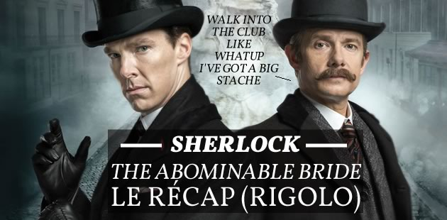 Sherlock, « The Abominable Bride » — Le récap (rigolo) !
