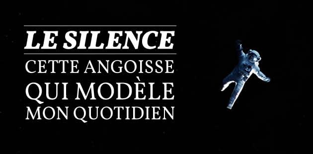 Le silence, cette angoisse qui modèle mon quotidien