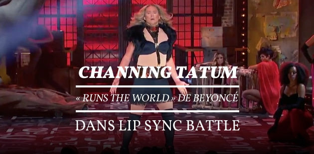 Channing Tatum « runs the world » de Beyoncé dans Lip Sync Battle