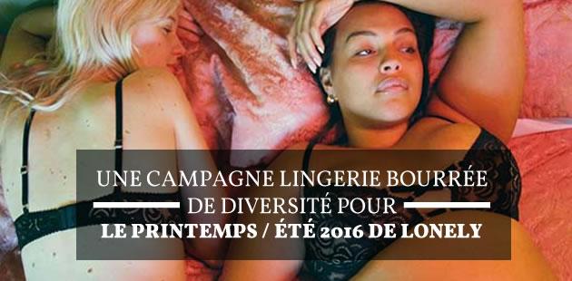 Une campagne lingerie bourrée de diversité pour le printemps/été 2016 de Lonely