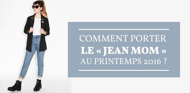 Comment porter le « jean mom » au printemps 2016 ?