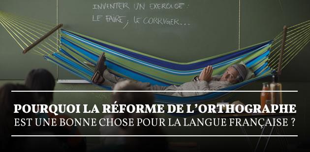 Pourquoi la réforme de l'orthographe est une bonne chose pour la langue française?