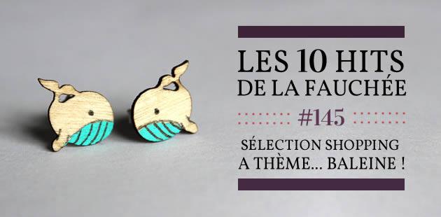 Sélection shopping à thème… baleine ! — Les 10 Hits de la Fauchée #175