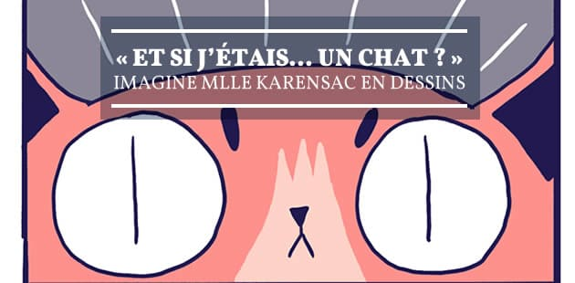 « Et si j'étais… un chat ? » imagine Mlle Karensac en dessins