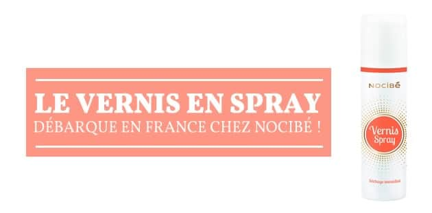 Le vernis en spray débarque en France chez Nocibé!