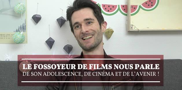 Le Fossoyeur de Films nous parle de son adolescence, de cinéma et de l'avenir ! (+bonus)