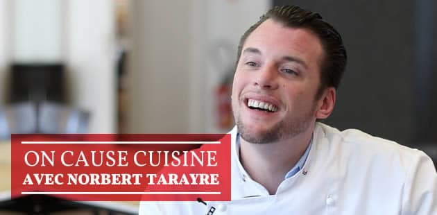 On cause cuisine avec Norbert Tarayre (le Norbert de Top Chef)