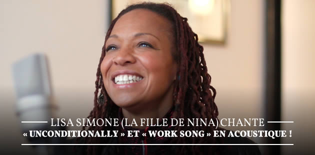 Lisa Simone (la fille de Nina) chante « Unconditionally » et « Work Song » en acoustique !