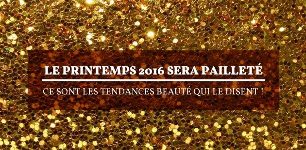 Le printemps 2016 sera pailleté, ce sont les tendances beauté qui le disent!