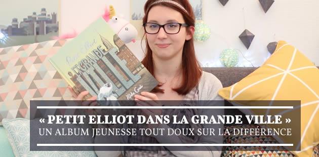 « Petit Elliot dans la grande ville », un album jeunesse tout doux sur la différence