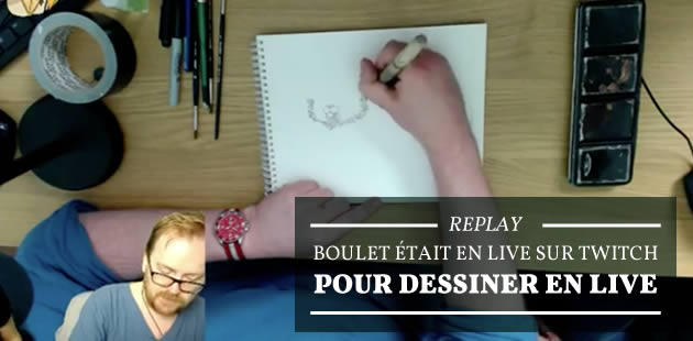 REPLAY — Boulet dessine en direct sur Twitch !