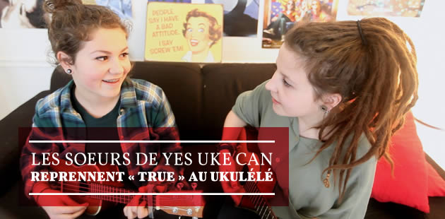 Les soeurs de Yes Uke Can reprennent « True » au ukulele