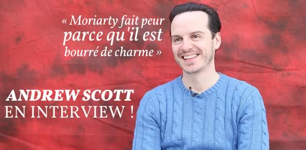 Andrew Scott (Moriarty dans « Sherlock ») en interview !
