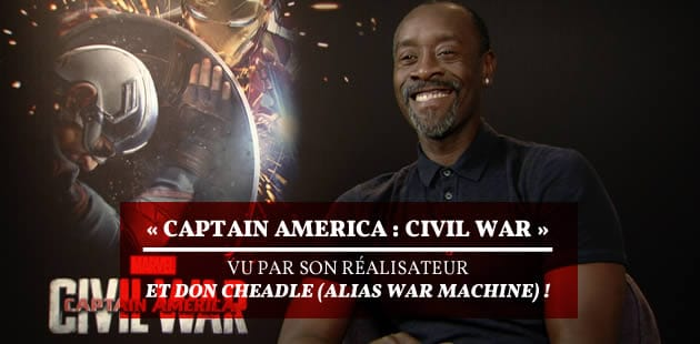 « Captain America : Civil War » vu par son réalisateur et Don Cheadle (alias War Machine) !