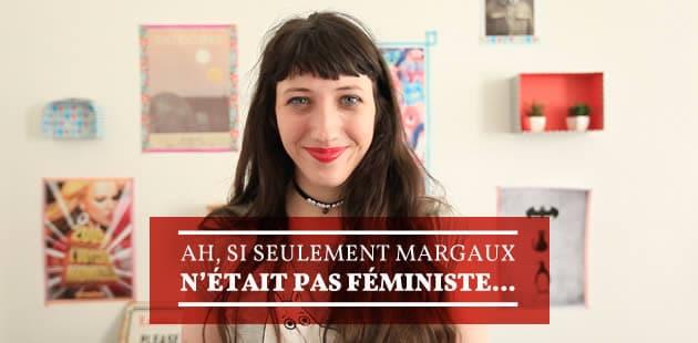 Ah, si seulement Margaux n'était pas féministe…