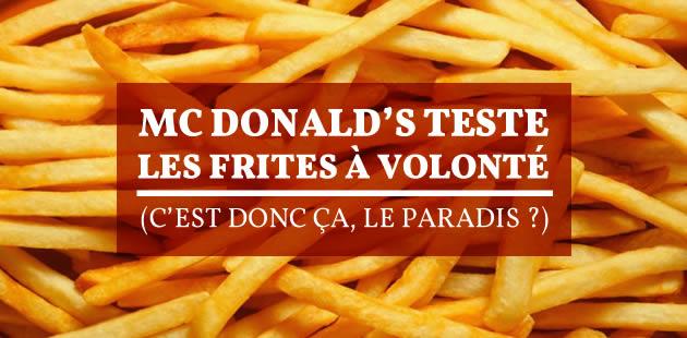 Mc Donald's teste les frites à volonté (c'est donc ça, le Paradis?)