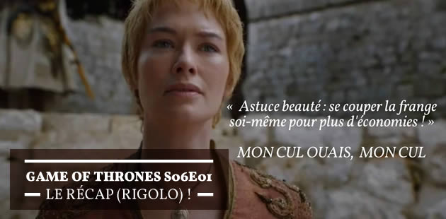 Game of Thrones S06E01 — Le récap (rigolo)