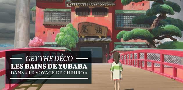 Get the Déco — Les bains de Yubaba, dans «Le Voyage de Chihiro»