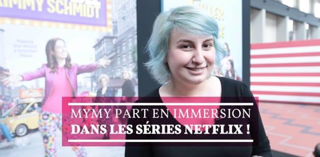 Mymy part en immersion dans les séries Netflix!