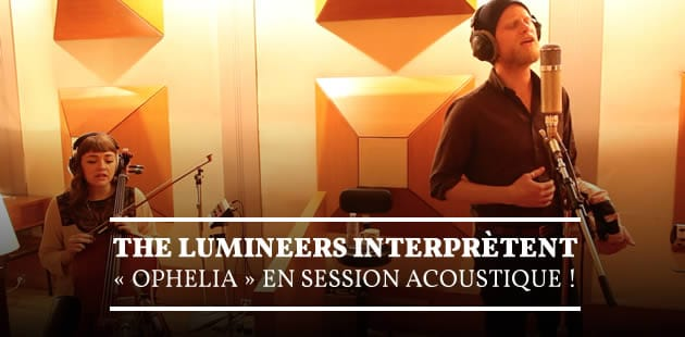 The Lumineers interprètent « Ophelia » en session acoustique !