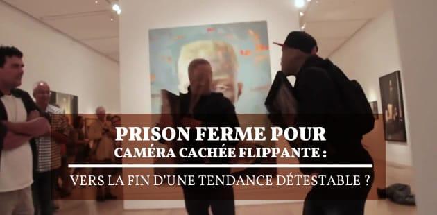 Prison ferme pour caméra cachée flippante: vers la fin d'une tendance détestable?