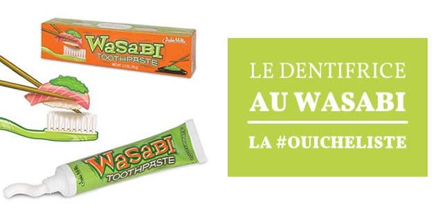 Le dentifrice au wasabi – La #OuicheListe