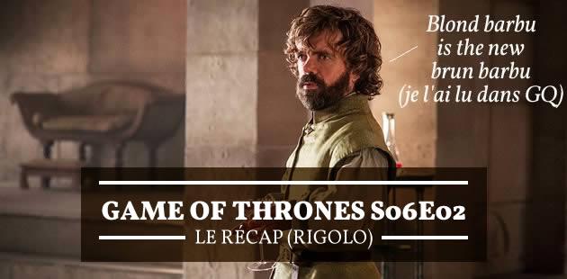 Game of Thrones S06E02 — Le récap (rigolo)!