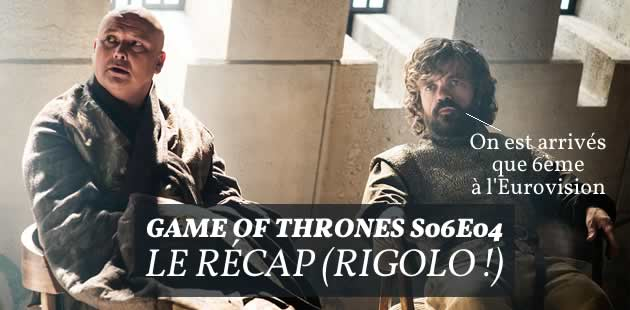 Game of Thrones S06E04 — Le récap (rigolo !)