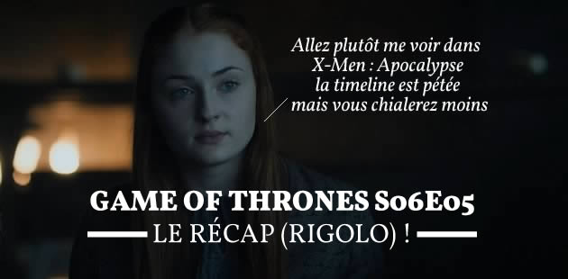 Game of Thrones S06E05 — Le récap (rigolo) !