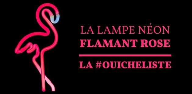 La lampe néon flamant rose — La #OuicheListe