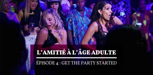 L'amitié à l'âge adulte, épisode 4 — Get the party started