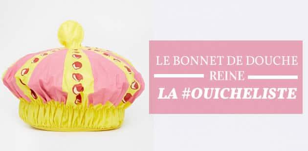 Le bonnet de douche reine<br/>La #OuicheListe