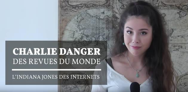 Charlie Danger des Revues du Monde, l'Indiana Jones des Internets