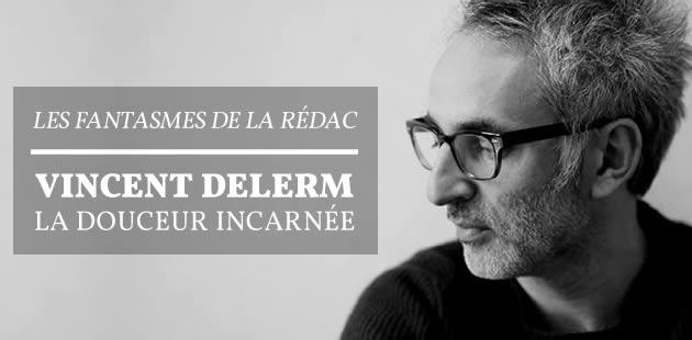Vincent Delerm, la douceur incarnée — Les Fantasmes de la Rédac