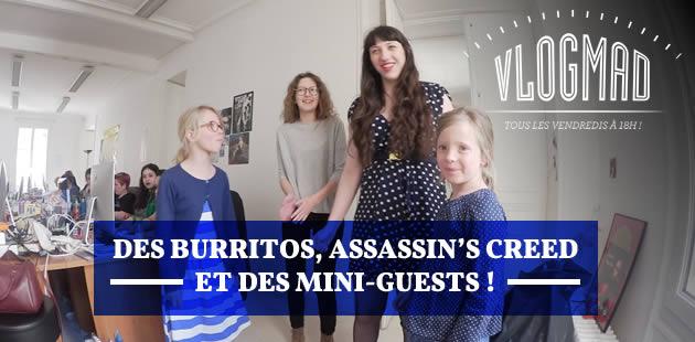 VlogMad n°17—Des burritos, Assassin's Creed et des mini guests!