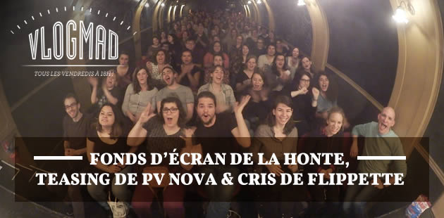 VlogMad n°20—Fonds d'écran de la honte, teasing de PV Nova & cris de flippette