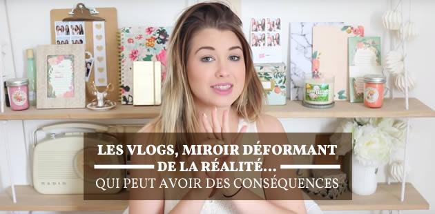 Les vlogs, miroir déformant de la réalité… qui peut avoir des conséquences