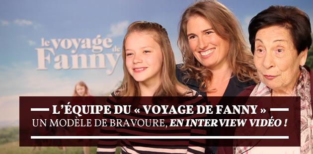 L'équipe du «Voyage de Fanny», un modèle de bravoure, en interview vidéo!