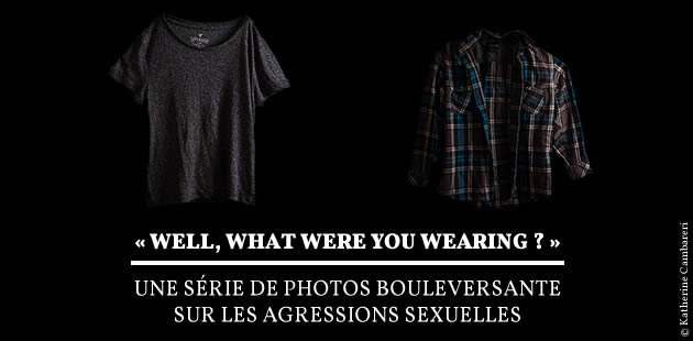 « Well, what were you wearing ? », une série de photos bouleversante sur les agressions sexuelles