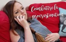Comment combattre la procrastination? Avec les bons conseils de Sophie Riche!