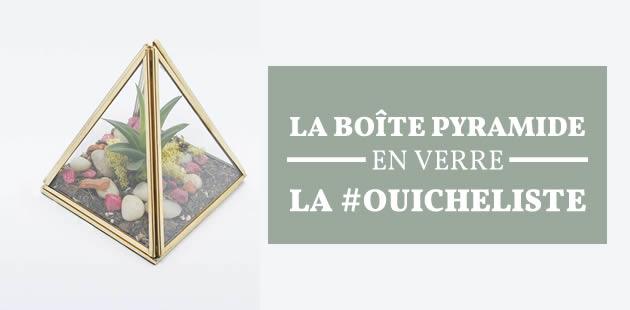 La boîte pyramide en verre—La #OuicheListe