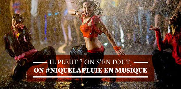 Il pleut? On s'en fout, on #NiqueLaPluie en musique