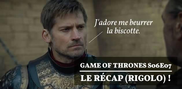 « Game of Thrones » S06E07 — Le récap (rigolo)!