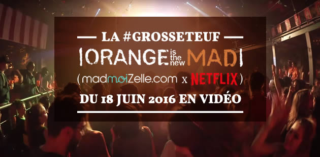 La #GrosseTeuf « Orange is the new Mad » (madmoiZelle x Netflix) du 18 juin 2016 en vidéo