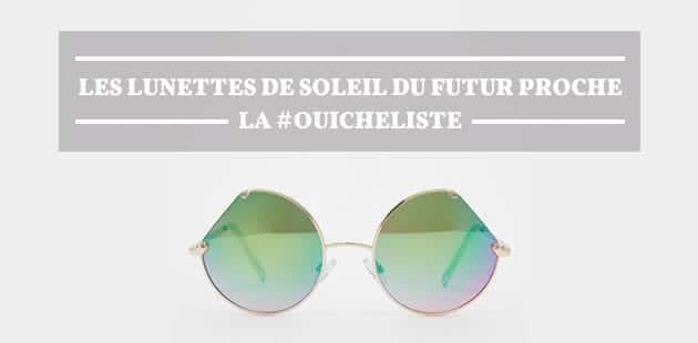Les lunettes de soleil du futur proche—La #OuicheListe