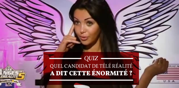Quiz—Quel candidat de télé-réalité a dit cette énormité?